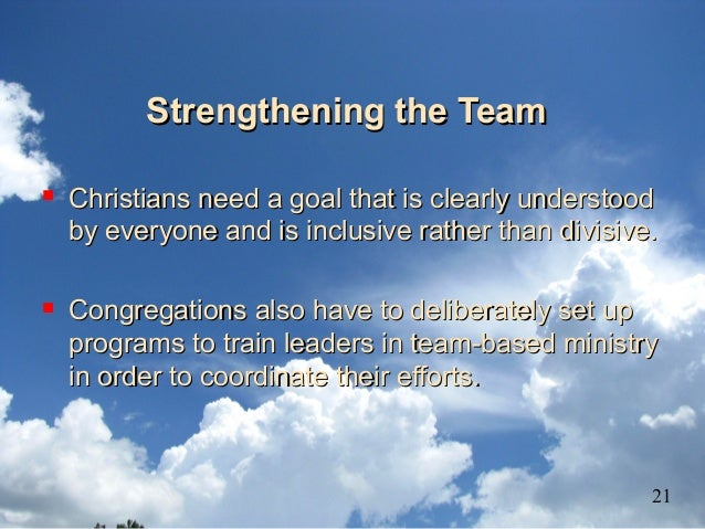 Strengthening the TeamStrengthening the Team  Christians need a goal that is clearly understoodChristians need a goal tha...