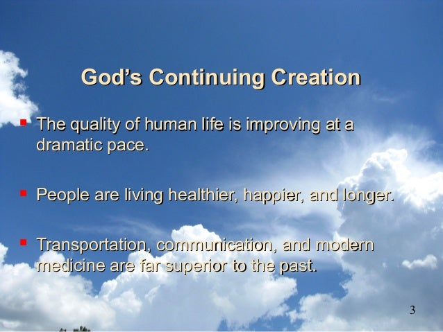God's Continuing CreationGod's Continuing Creation  The quality of human life is improving at aThe quality of human life ...