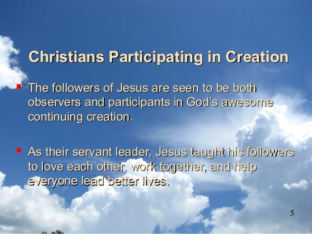 Christians Participating in CreationChristians Participating in Creation  The followers of Jesus are seen to be bothThe f...