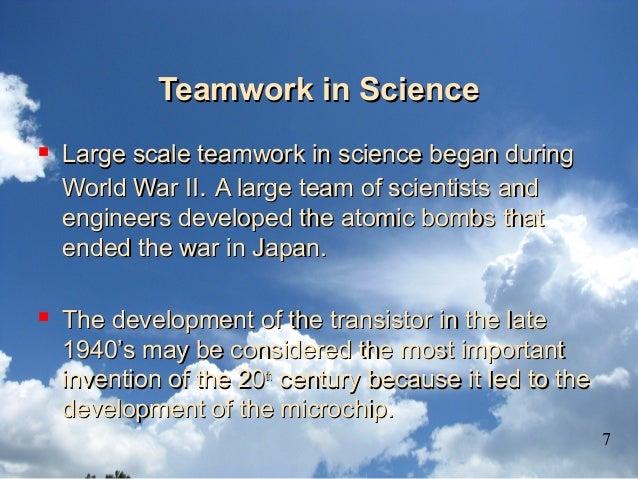 Teamwork in ScienceTeamwork in Science  Large scale teamwork in science began duringLarge scale teamwork in science began...