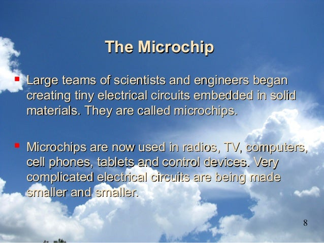 The MicrochipThe Microchip  Large teams of scientists and engineers beganLarge teams of scientists and engineers began cr...