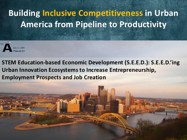 Building Inclusive Competitiveness in Urban     America from Pipeline to ProductivitySTEM Education-based Economic Develop...