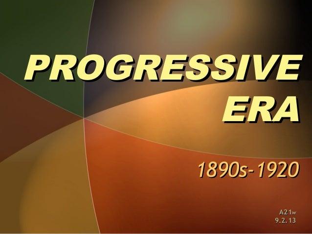 PROGRESSIVE ERA 1890s-1920 A21w 9.2.13