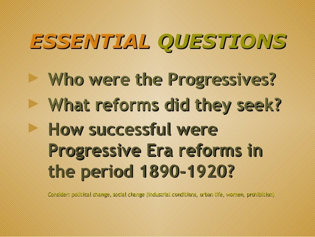 progressives dbq Progressive era dbq essay progressive era the progressive leaders led the reform process of the nation's industrial economy in the early years of the 20th century through the antirust acts, inspection acts, and regulations on trading, progressive reformers reshaped the way the economy ran.