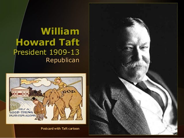 william taft lack progressivism William howard taft's parents a lack of executive is a superb scholarly study of roosevelt's shift from mild reforms to full progressivism william.