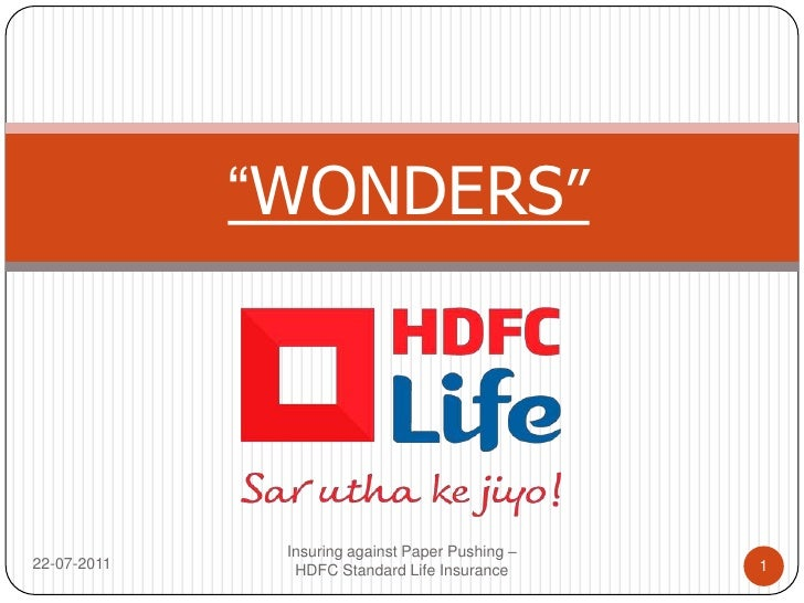 """WONDERS""<br />22-07-2011<br />Insuring against Paper Pushing – HDFC Standard Life Insurance<br />1<br />"