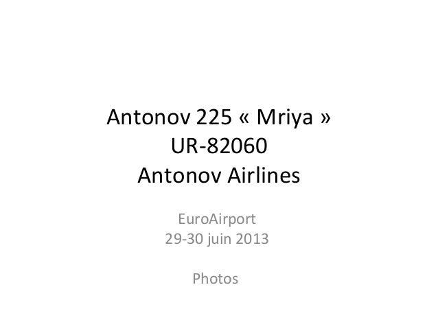 Antonov 225 « Mriya » UR-82060 Antonov Airlines EuroAirport 29-30 juin 2013 Photos