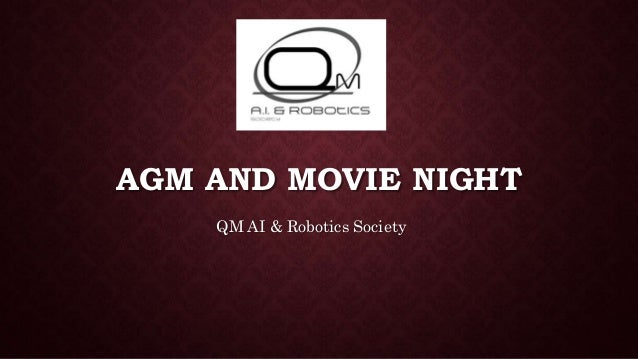 AGM AND MOVIE NIGHT QM AI & Robotics Society