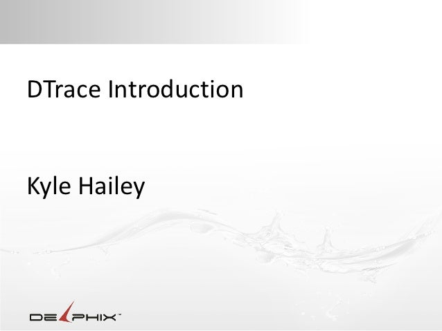 DTrace IntroductionKyle Hailey