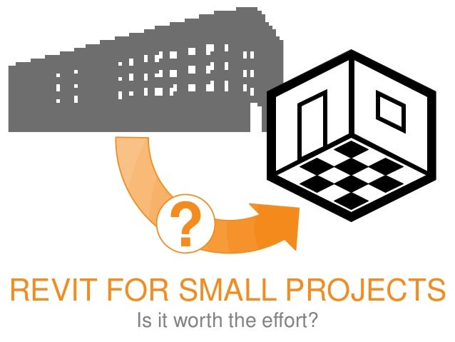 ? REVIT FOR SMALL PROJECTS Is it worth the effort?