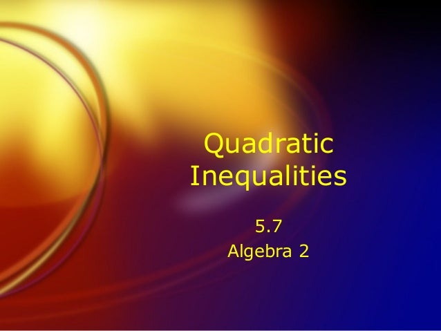 Quadratic Inequalities 5.7 Algebra 2