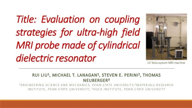 Title: Evaluation on coupling strategies for ultra-high field MRI probe made of cylindrical dielectric resonator RUI LIU1,...
