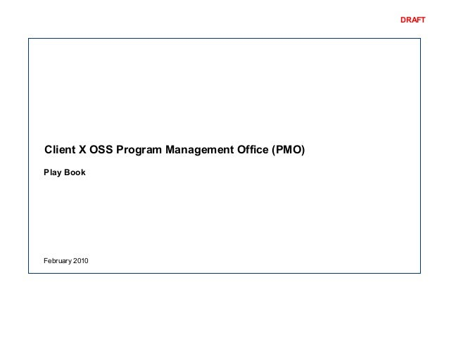 DRAFT Client X OSS Program Management Office (PMO) February 2010 Play Book