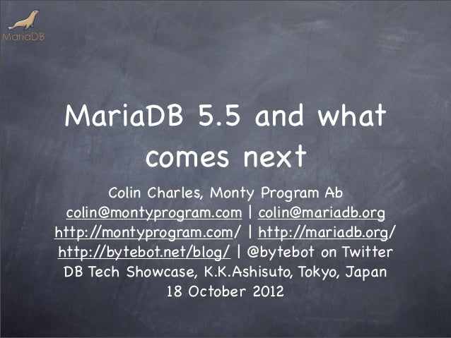 MariaDB 5.5 and what      comes next         Colin Charles, Monty Program Ab  colin@montyprogram.com | colin@mariadb.orght...