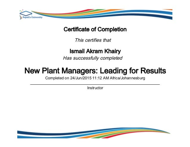 Certificate of Completion This certifies that Ismail Akram Khairy Has successfully completed New Plant Managers: Leading f...