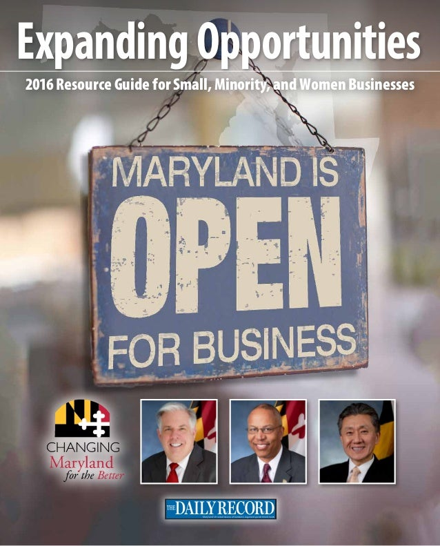 ExpandingOpportunities Maryland's trusted source of business, legal and government news 2016 Resource Guide for Small, Min...