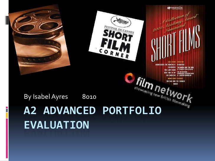 A2 Advanced PortfolioEvaluation<br />By Isabel Ayres          8010<br />