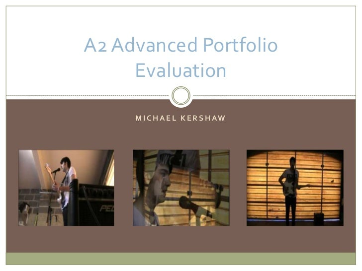 Michael kershaw<br />A2 Advanced Portfolio Evaluation<br />