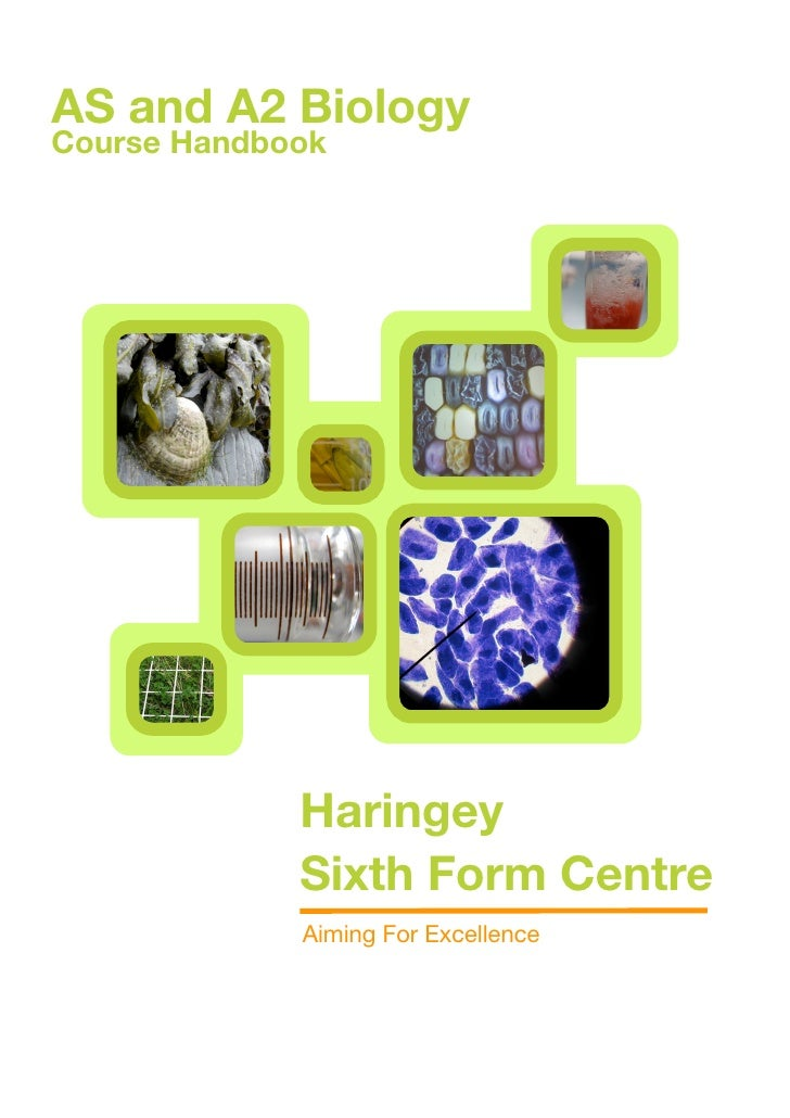 AS and A2 Biology Course Handbook                  Haringey              Sixth Form Centre              Aiming For Excelle...