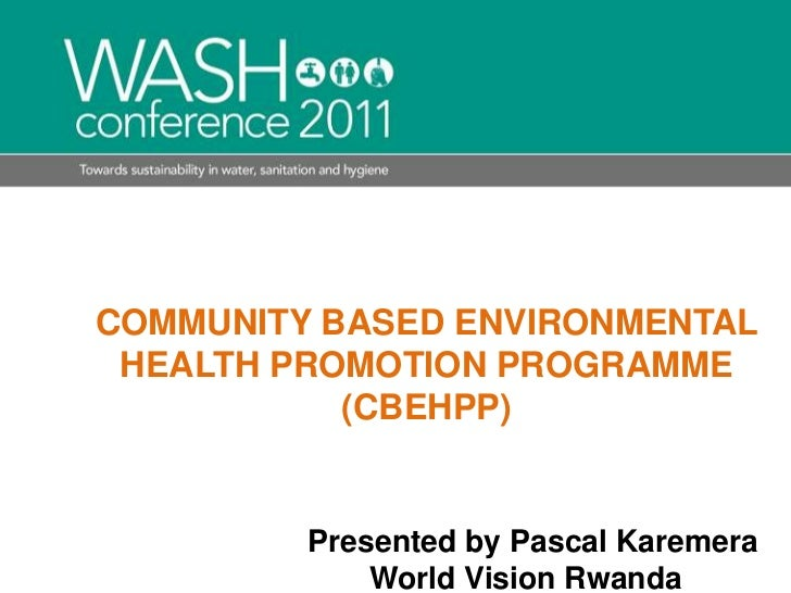 COMMUNITY BASED ENVIRONMENTAL HEALTH PROMOTION PROGRAMME(CBEHPP)<br />Presented by Pascal Karemera<br />                  ...