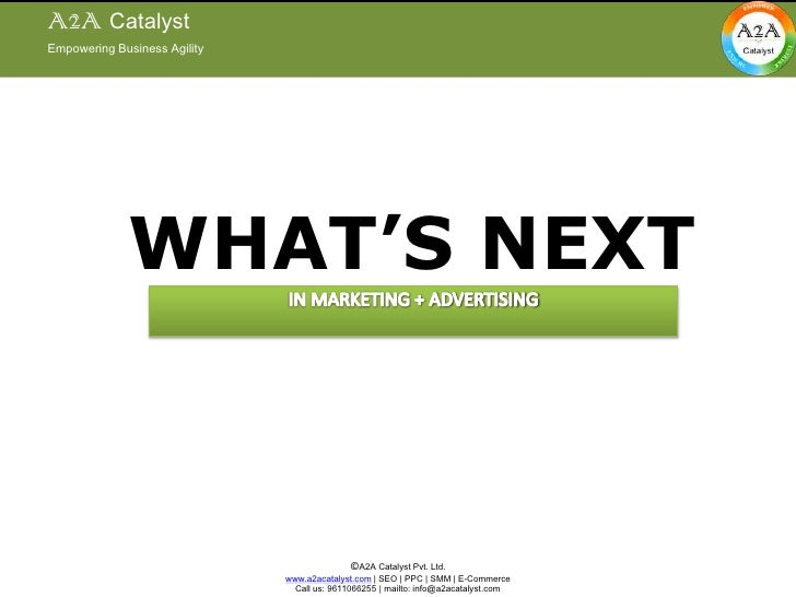 Empowering Business Agility<br />A2A Catalyst<br />Empowering Business Agility<br />WHAT'S NEXT<br />IN MARKETING + ADVERT...
