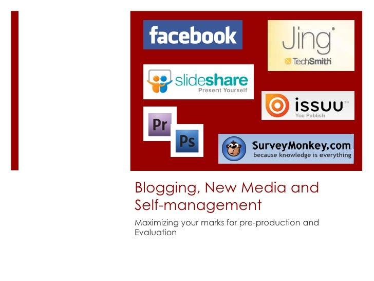 Blogging, New Media and Self-management<br />Maximizing your marks for pre-production and Evaluation<br />