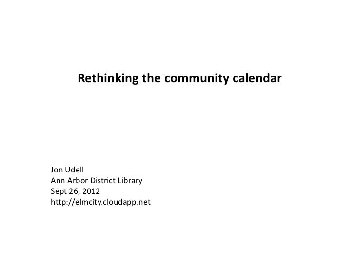Rethinking the community calendarJon UdellAnn Arbor District LibrarySept 26, 2012http://elmcity.cloudapp.net              ...