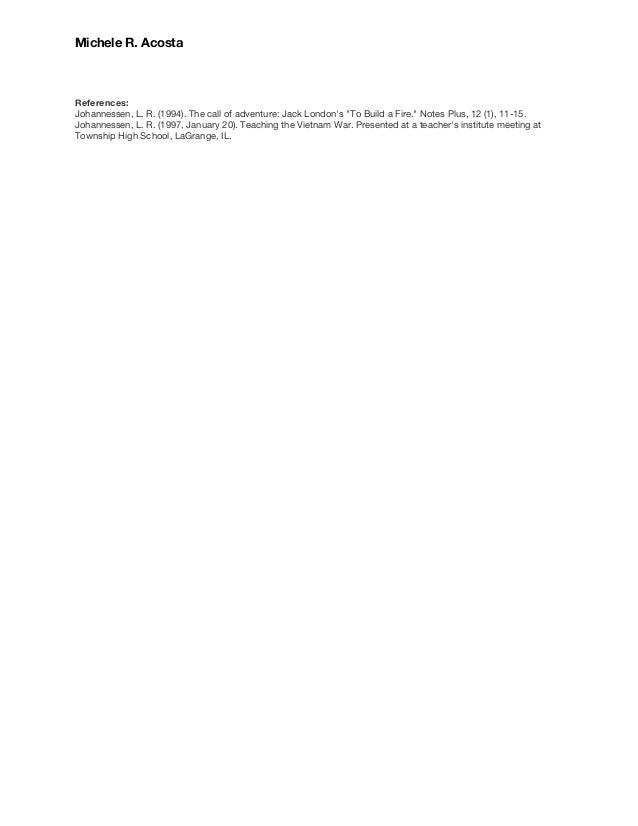 "MicheleR.Acosta    References: Johannessen,L.R.(1994).Thecallofadventure:JackLondon's""ToBuildaFire..."