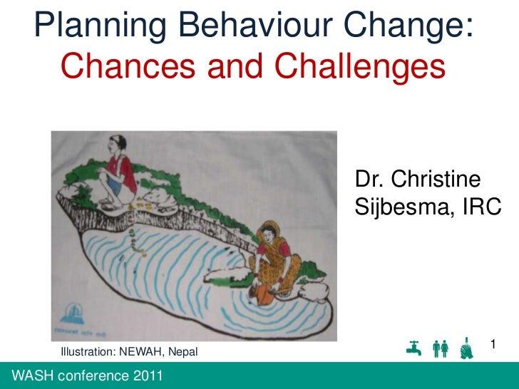 Planning Behaviour Change: <br />Chances and Challenges<br />Dr. Christine Sijbesma, IRC<br />1<br />Illustration: NEWAH, ...