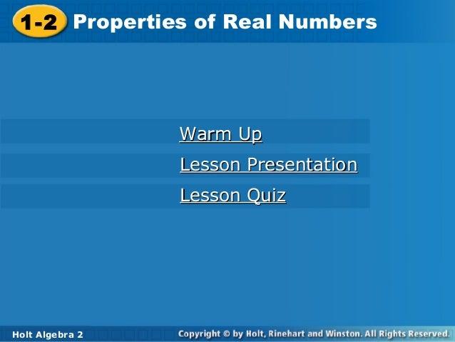 Holt Algebra 2 1-2 Properties of Real Numbers1-2 Properties of Real Numbers Holt Algebra 2 Warm UpWarm Up Lesson Presentat...