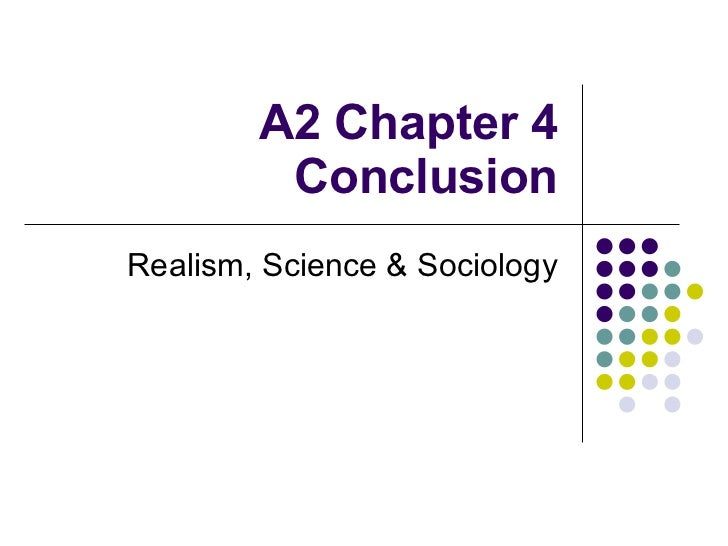 A2 Chapter 4 Conclusion Realism, Science & Sociology