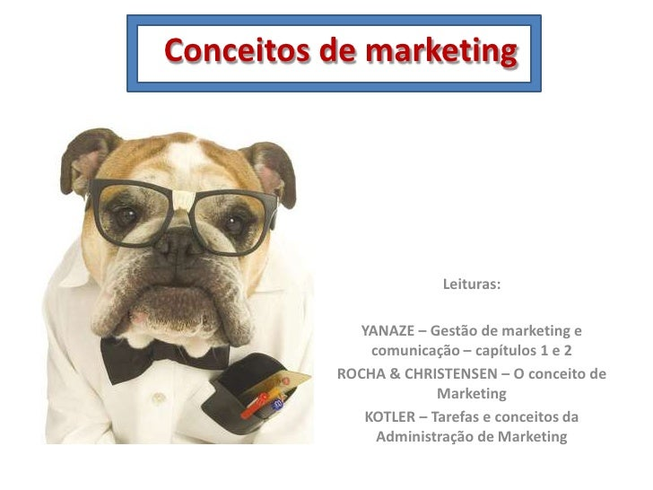 Conceitos de marketing <br />Leituras:<br />YANAZE – Gestão de marketing e comunicação – capítulos 1 e 2<br />ROCHA & CHRI...