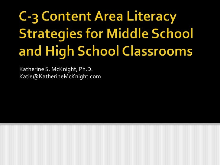 C-3 Content Area Literacy Strategies for Middle School and High School Classrooms<br />Katherine S. McKnight, Ph.D.<br />K...