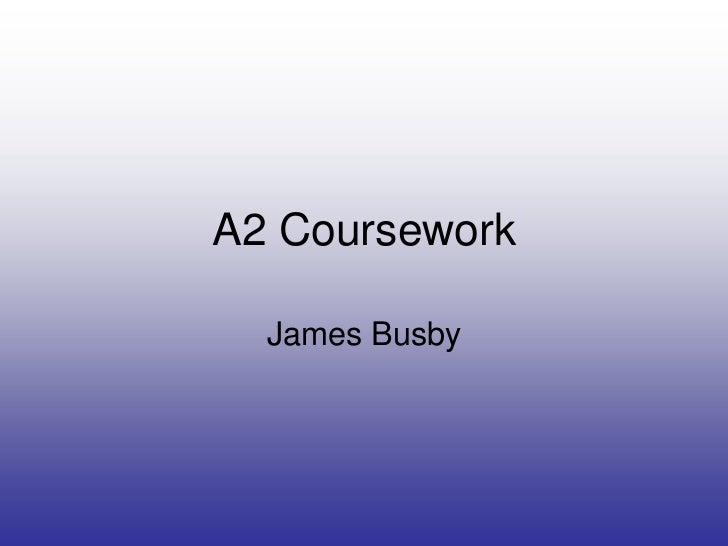 A2 Coursework  James Busby
