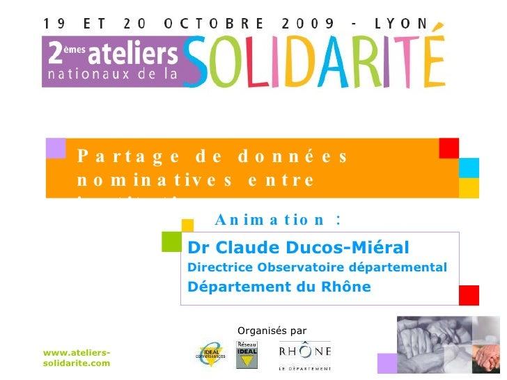 Dr Claude Ducos-Miéral Directrice Observatoire départemental Département du Rhône  www.ateliers-solidarite.com Organisés p...