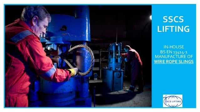 SSCS LIFTING IN-HOUSE BS EN 13414-1 MANUFACTURE OF WIRE ROPE SLINGS