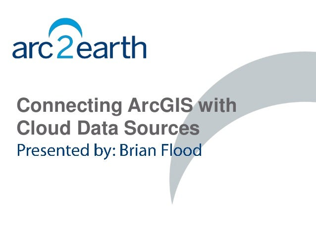 Connecting ArcGIS withCloud Data Sources