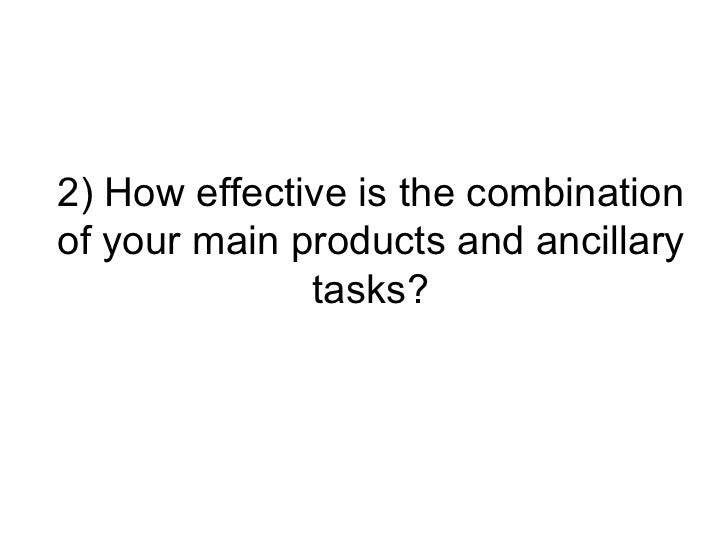 2) How effective is the combinationof your main products and ancillary              tasks?