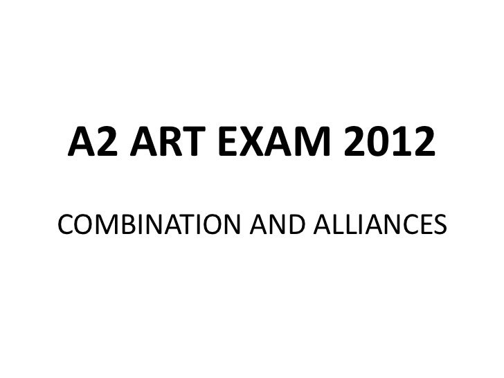 A2 ART EXAM 2012COMBINATION AND ALLIANCES