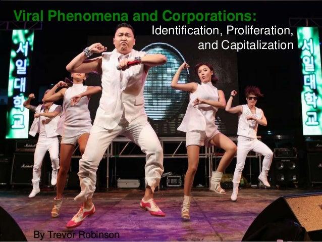 Viral Phenomena and Corporations:Identification, Proliferation,and CapitalizationBy Trevor Robinson