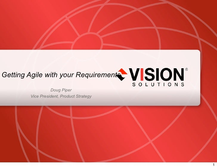 Getting Agile with your Requirements                                  Doug Piper                        Vice President, Pr...