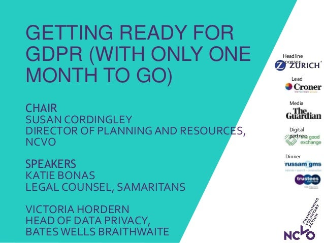 GETTING READY FOR GDPR (WITH ONLY ONE MONTH TO GO) CHAIR SUSAN CORDINGLEY DIRECTOR OF PLANNING AND RESOURCES, NCVO SPEAKER...