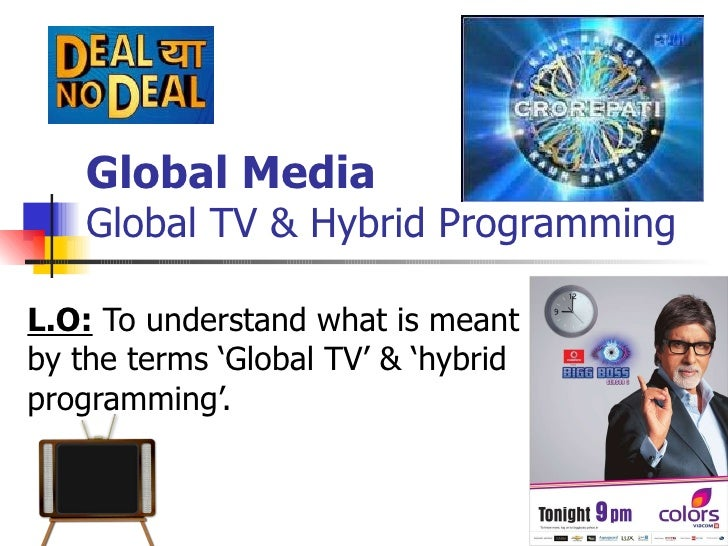Global Media Global TV & Hybrid Programming L.O:  To understand what is meant by the terms 'Global TV' & 'hybrid programmi...