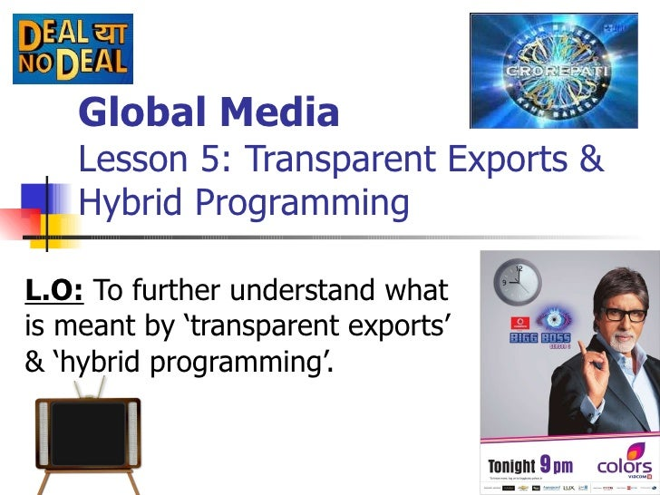 Global Media Lesson 5: Transparent Exports & Hybrid Programming L.O:  To further understand what is meant by 'transparent ...