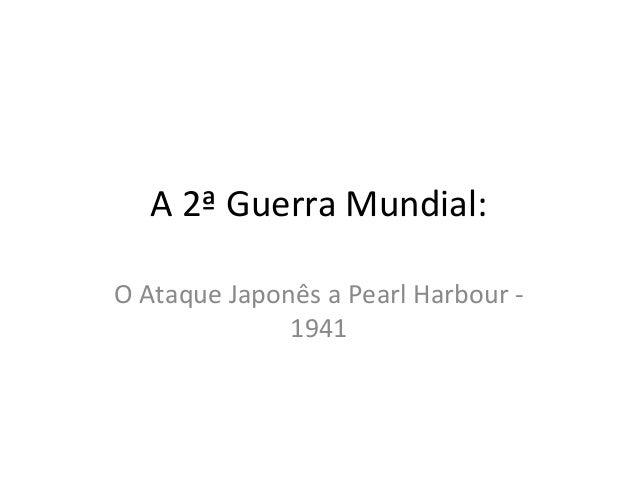 A 2ª Guerra Mundial: O Ataque Japonês a Pearl Harbour - 1941
