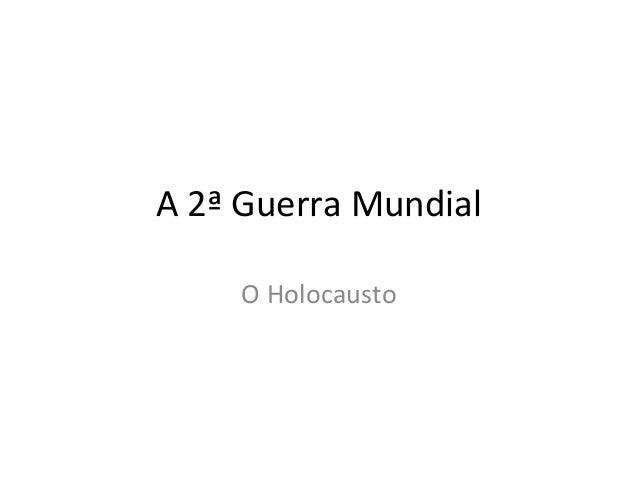 A 2ª Guerra Mundial O Holocausto