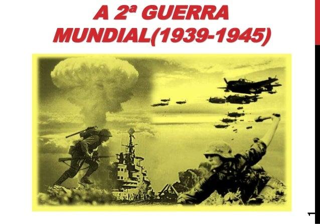 A 2ª GUERRA MUNDIAL(1939-1945) 1