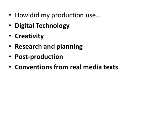 • How did my production use… • Digital Technology • Creativity • Research and planning • Post-production • Conventions fro...