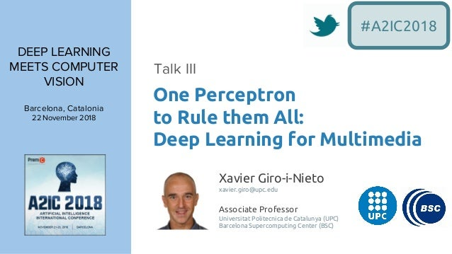 DEEP LEARNING MEETS COMPUTER VISION Barcelona, Catalonia 22 November 2018 One Perceptron to Rule them All: Deep Learning f...