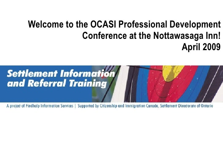 Welcome to the OCASI Professional Development              Conference at the Nottawasaga Inn!                             ...
